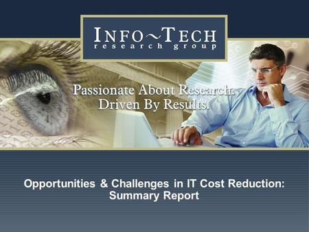 Www.infotech.com Impact Research 1 Opportunities & Challenges in IT Cost Reduction: Summary Report.