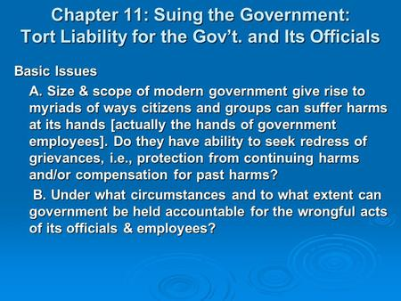Chapter 11: Suing the Government: Tort Liability for the Gov't. and Its Officials Basic Issues A. Size & scope of modern government give rise to myriads.