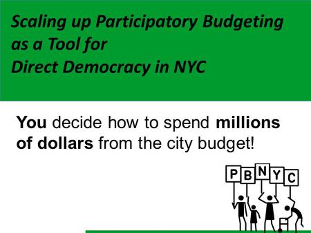 You decide how to spend millions of dollars from the city budget! Scaling up Participatory Budgeting as a Tool for Direct Democracy in NYC.