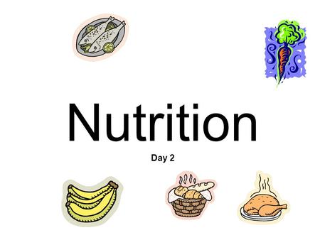 Nutrition Day 2. Nutrition Objectives: –The students will learn and understand the importance of daily value and requirements of nutrients in food. –The.
