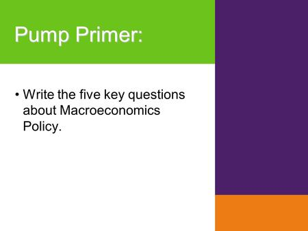Pump Primer : Write the five key questions about Macroeconomics Policy.