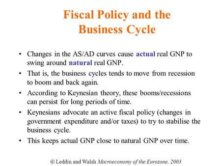Fiscal Policy and the Business Cycle Changes in the AS/AD curves cause actual real GNP to swing around natural real GNP. That is, the business cycles tends.