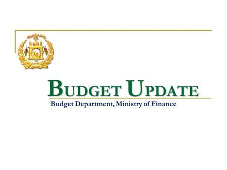B UDGET U PDATE Budget Department, Ministry of Finance.