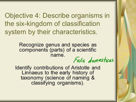Objective 4: Describe organisms in the six-kingdom of classification system by their characteristics. Recognize genus and species as components (parts)