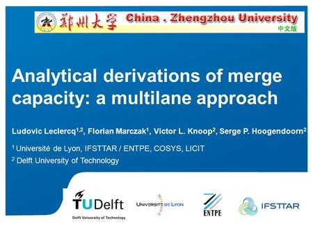 Analytical derivations of merge capacity: a multilane approach Ludovic Leclercq 1,2, Florian Marczak 1, Victor L. Knoop 2, Serge P. Hoogendoorn 2 1 Université.