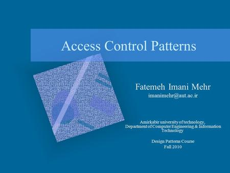 Access Control Patterns Fatemeh Imani Mehr Amirkabir university of technology, Department of Computer Engineering & Information Technology.