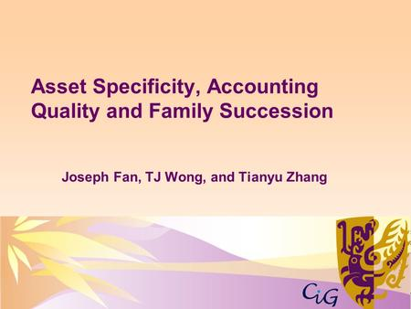 Joseph Fan, TJ Wong, and Tianyu Zhang Asset Specificity, Accounting Quality and Family Succession.