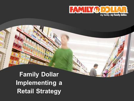 Family Dollar Implementing a Retail Strategy. 2 Agenda About Family Dollar Impact of Economy on Customers Attracting & Retaining Customers Compelling.