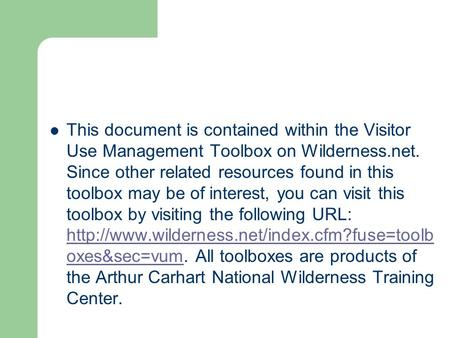 This document is contained within the Visitor Use Management Toolbox on Wilderness.net. Since other related resources found in this toolbox may be of interest,