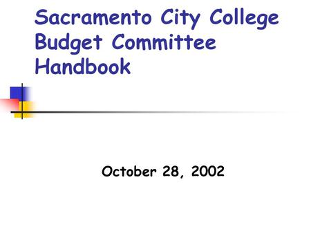 Sacramento City College Budget Committee Handbook October 28, 2002.