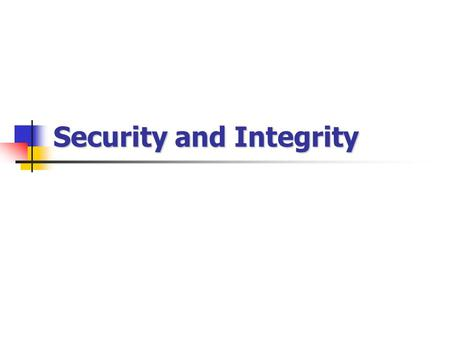 Security and Integrity. Database security and Authorization Introduction to security issues Mechanisms used to grant and revoke privilege in relational.