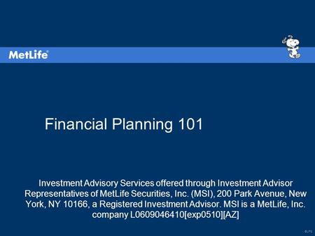 ©UFS Financial Planning 101 Investment Advisory Services offered through Investment Advisor Representatives of MetLife Securities, Inc. (MSI), 200 Park.