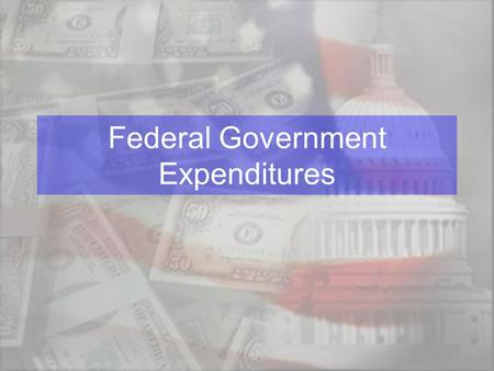 Federal Government Expenditures. Federal Budget –An annual plan outlining proposed revenues and expenditures for the coming year –Consists of: Mandatory.