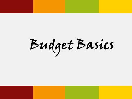 "Budget Basics. Consumer Jungle What is a Budget? A plan for spending and saving money ""A budget takes the fun out of money"" Mason Cooley."