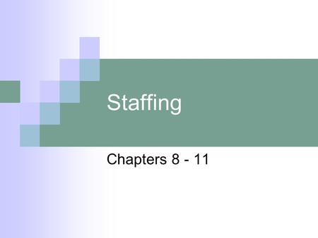 Staffing Chapters 8 - 11. Chapter 8 – External Selection The process of assessment and evaluation of external job applicants Predict HR outcomes based.
