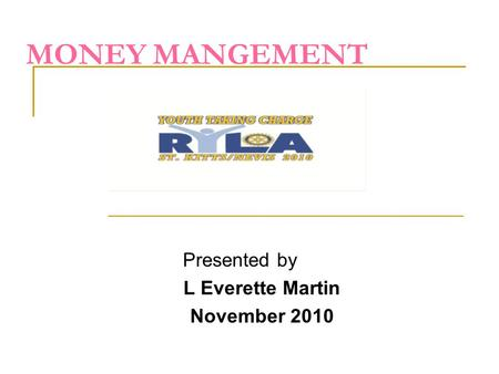 MONEY MANGEMENT Presented by L Everette Martin November 2010.