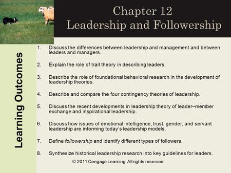 © 2011 Cengage Learning. All rights reserved. Chapter 12 Leadership and Followership Learning Outcomes 1.Discuss the differences between leadership and.