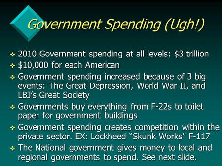 Government Spending (Ugh!) v 2010 Government spending at all levels: $3 trillion v $10,000 for each American v Government spending increased because of.
