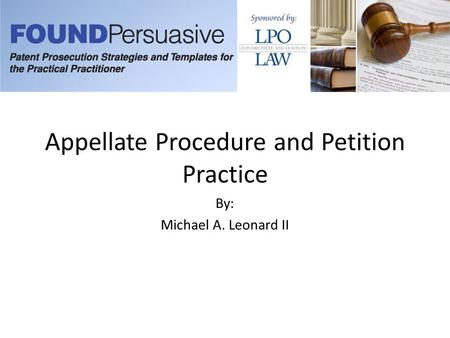 Appellate Procedure and Petition Practice By: Michael A. Leonard II.