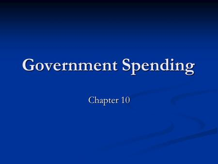 Government Spending Chapter 10. Government Spending in Perspective Government spends more then all privately owned businesses combined Government spends.