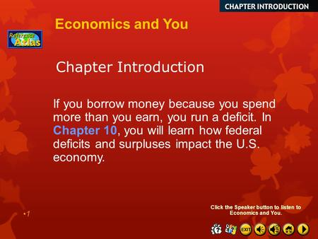 Chapter Introduction 1 Economics and You If you borrow money because you spend more than you earn, you run a deficit. In Chapter 10, you will learn how.