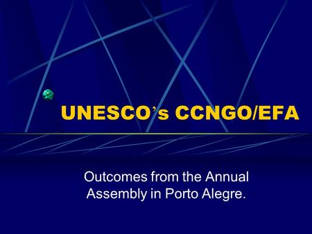 UNESCO ' s CCNGO/EFA Outcomes from the Annual Assembly in Porto Alegre.