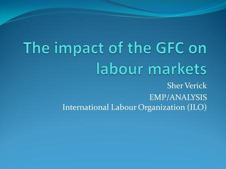 Sher Verick EMP/ANALYSIS International Labour Organization (ILO)
