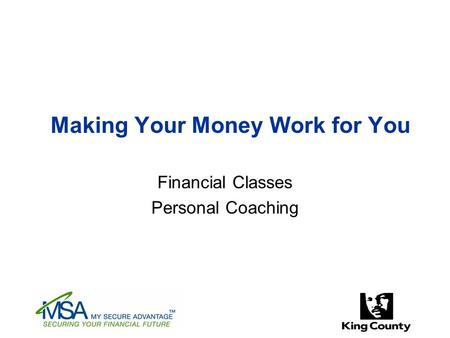 Making Your Money Work for You Financial Classes Personal Coaching.