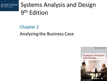 Systems Analysis and Design 9 th Edition Chapter 2 Analyzing the Business Case.