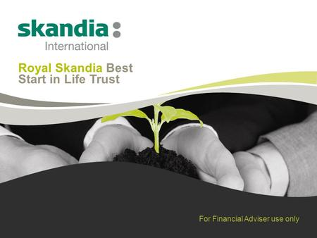 Royal Skandia Best Start in Life Trust For Financial Adviser use only.