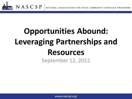 Opportunities Abound: Leveraging Partnerships and Resources September 12, 2012.