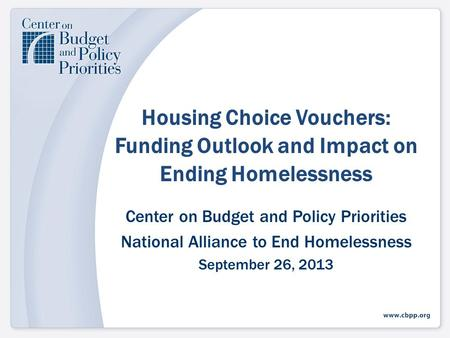 Housing Choice Vouchers: Funding Outlook and Impact on Ending Homelessness Center on Budget and Policy Priorities National Alliance to End Homelessness.