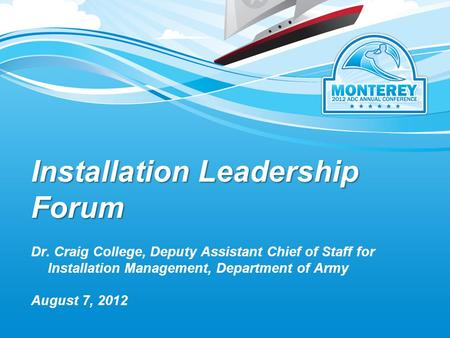 Installation Leadership Forum August 7, 2012 Dr. Craig College, Deputy Assistant Chief of Staff for Installation Management, Department of Army.