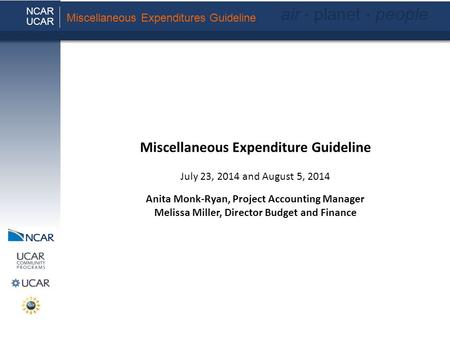 Miscellaneous Expenditure Guideline July 23, 2014 and August 5, 2014 Anita Monk-Ryan, Project Accounting Manager Melissa Miller, Director Budget and Finance.