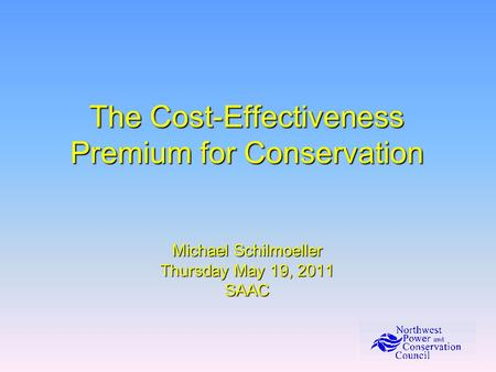 The Cost-Effectiveness Premium for Conservation Michael Schilmoeller Thursday May 19, 2011 SAAC.