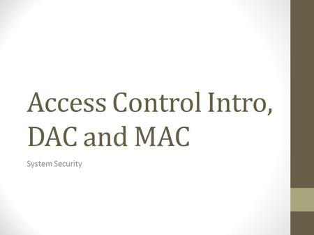 Access Control Intro, DAC and MAC System Security.