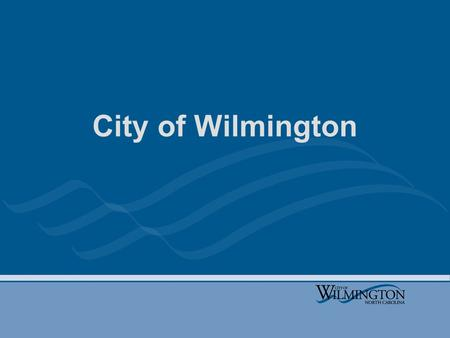 City of Wilmington. What we are asking & why Three-year strategic plan Plan to be updated in July 2011 Need input/feedback on city's programs, services,