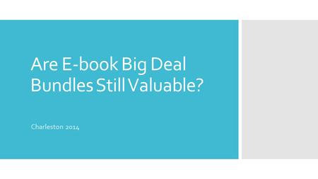 Are E-book Big Deal Bundles Still Valuable? Charleston 2014.