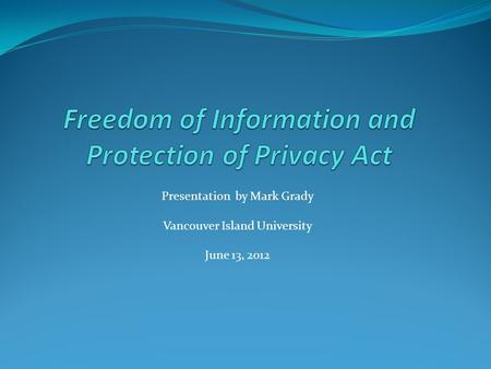 Presentation by Mark Grady Vancouver Island University June 13, 2012.