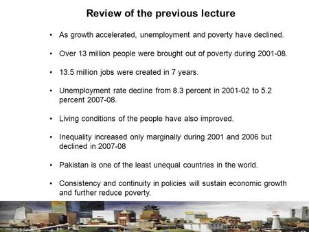 Review of the previous lecture As growth accelerated, unemployment and poverty have declined. Over 13 million people were brought out of poverty during.