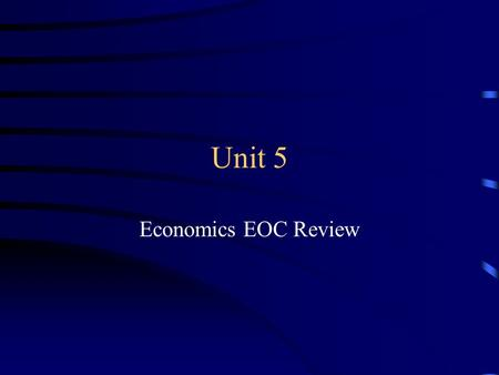 Unit 5 Economics EOC Review. Question 1 A recession is (a) a period of steady economic growth. (b) a prolonged economic expansion. (c) an especially long.