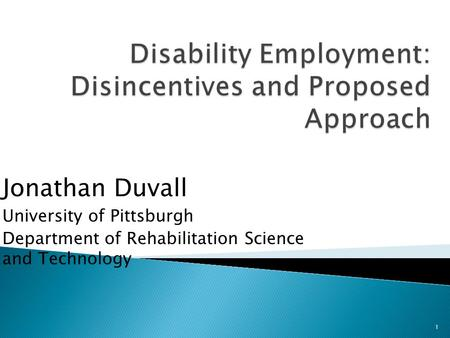 Jonathan Duvall University of Pittsburgh Department of Rehabilitation Science and Technology 1.