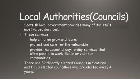 Scottish local government provides many of society's most valued services. These services help children grow and learn, protect and care for the vulnerable,