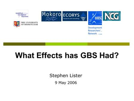 What Effects has GBS Had? Stephen Lister 9 May 2006.