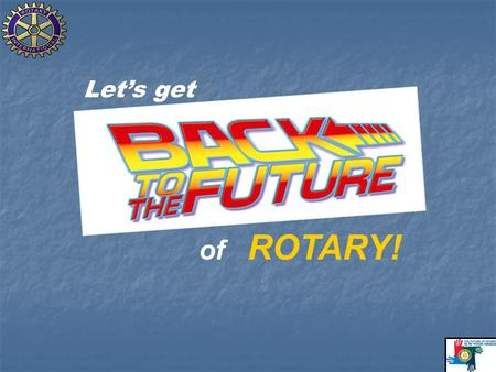 Let's get of ROTARY!. District 6980 Membership Trends __JUL '04 JUL '05 JUL '06 JUL '07 JUL '08 JUL '09__ 2159 2114 2168 2138 2184 2105 2159 2114 2168.