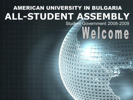 AMERICAN UNIVERSITY IN BULGARIA ALL-STUDENT ASSEMBLY Student Government 2008-2009.