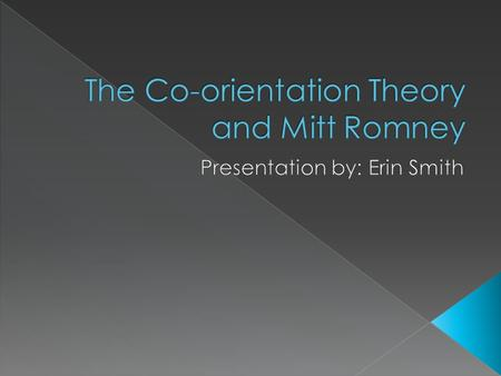 " Using co-orientation theory to explain how Mitt Romney controlled and powered his presidential campaign  Use the issue ""the economy"" to explain how."
