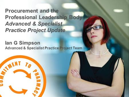 Procurement and the Professional Leadership Body Advanced & Specialist Practice Project Update Ian G Simpson Advanced & Specialist Practice Project Team.
