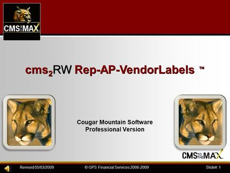 Slide#: 1© GPS Financial Services 2008-2009Revised 05/03/2009 cms 2 RW Rep-AP-VendorLabels ™ Cougar Mountain Software Professional Version.