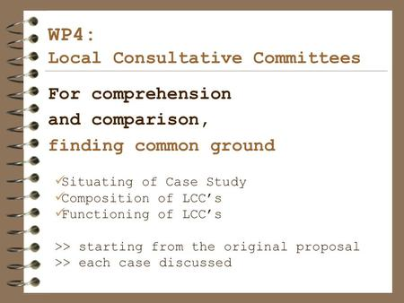 WP4: Local Consultative Committees For comprehension and comparison, finding common ground Situating of Case Study Composition of LCC's Functioning of.